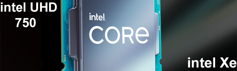 Intel Core CPU with Intel UHD 750 and Intel Xe graphics