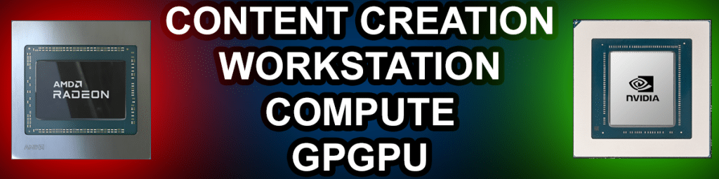 AMD Radeon GPU and NVIDIA GPU Content Creation Workstation Compute GPGPU Text
